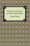 The Turn of the Screw and The Aspern Papers - Henry James