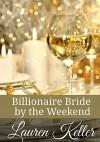 Billionaire Bride by the Weekend - Lauren Keller