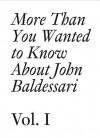 John Baldessari: 1: More Than You Wanted to Know About John Baldessari (Documents) - Hans Ulrich Obrist, Meg Cranston, John Baldessari