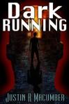 Dark Running - Justin R. Macumber
