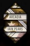 Arcadia: A novel - Iain Pears