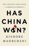 Has China Won?: The Chinese Challenge to American Primacy - Kishore Mahbubani
