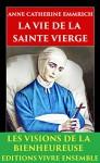 La Vie de la Saint Vierge: Les visions de la Bienheureuse - ENTIÈREMENT RELU et CORRIGÉ (French Edition) - Anne Catherine Emmerich, Clemens Brentano, Edmond De Cazalès