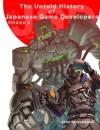 The Untold History of Japanese Game Developers Volume 2: Monochrome - John Szczepaniak