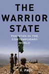 The Warrior State: Pakistan in the Contemporary World - T.V. Paul
