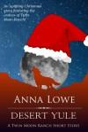 Desert Yule: A Twin Moon Ranch Short Story - Anna Lowe