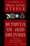 Between Us And Oblivion - Brian Fatah Steele