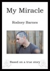 My Miracle: Based on a True Story - Rodney Barnes
