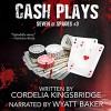 Cash Plays - Cordelia Kingsbridge, Wyatt Baker
