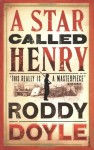 A Star Called Henry - Roddy Doyle