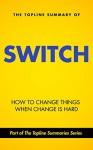 The Topline Summary of Chip and Dan Heath's Switch - How to Change Things when Change is Hard (Topline Summaries) - Gareth F. Baines, Brevity Books, Chip Heath, Dan Heath