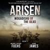 Mogadishu of the Dead: Arisen, Book 2 - Michael Stephen Fuchs, Glynn James, R.C. Bray