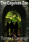 The Cageless Zoo - Thomas K. Carpenter