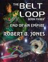 The Belt Loop (Book Three) - End of an Empire - Robert B. Jones, Christopher A. Jones