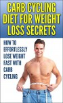 Carb Cycling Diet For Weight Loss Secrets: How to Effortlessly Lose Weight Fast With Carb Cycling (Carb Cycling Diet, Carb Cycling For Weight Loss, Carb Cycling Guide) - Alexander Johnson