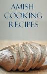 Amish Cooking Recipes: Delicious And Easy Traditional Amish Recipes For Beginners (Amish Cookbook) - Brian Smith