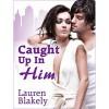 Caught Up In Him - Lauren Blakely