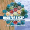 Wood for Sheep: The Unauthorized Settlers Cookbook - Chris-Rachael Oseland