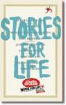 Stories for Life - Dimitri Verhulst, Erik Vlaminck, Rachida Lamrabet, Tom Naegels, Tom Lanoye, Margot Vanderstraeten, Bart Moeyaert, Joke van Leeuwen, Dimitri Leue