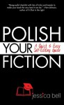 Polish Your Fiction: A Quick & Easy Self-Editing Guide - Jessica Bell