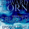 Cruelty: Episode Eight - Edward Lorn, Edward Lorn, Kevin R. Tracy