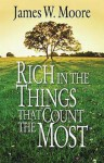 Rich in the Things That Count the Most - James W. Moore