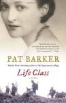 By Pat Barker Life Class (Reprint) - Pat Barker