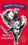 Being Wagner: The Triumph of the Will - Simon Callow