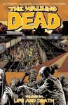The Walking Dead Volume 24: Life and Death (Walking Dead (6 Stories)) - Stefano Gaudiano, Charlie Adlard, Robert Kirkman