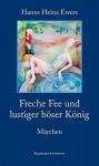 Freche Fee und lustiger böser König. Märchen (Literarische Kunststücke 3) (German Edition) - Hanns Heinz Ewers, Sven Brömsel