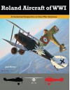 Roland Aircraft of WWI: A Centennial Perspective on Great War Airplanes (Great War Aviation Series) (Volume 9) - Jack Herris, Bob Pearson, Aaron Weaver, Steve Anderson