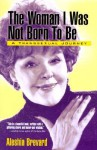 Woman I Was Not Born To Be: A Transsexual Journey - Aleshia Brevard