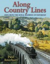 Along Country Lines: Exploring The Rural Railways Of Yesterday - Paul Atterbury