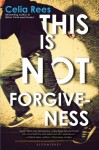 This Is Not Forgiveness - Celia Rees
