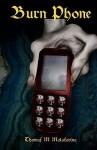 Burn Phone - Thomas M. Malafarina