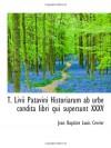 T. Livii Patavini Historiarum ab urbe condita libri qui supersunt XXXV (Latin Edition) - Jean Baptiste Louis Crevier