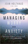 Managing Worry and Anxiety: Practical Tools to Help You Deal with Life's Challenges - Holthaus, Jean