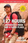 127 Hours: Between a Rock and a Hard Place by Ralston, Aron (October 26, 2010) Paperback - Aron Ralston