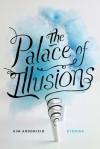 The Palace of Illusions: Stories - Kim Addonizio