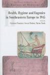 Health, Hygiene And Eugenics In Southeastern Europe (Ceu Press Studies In The History Of Medicine) - Sevasti Trubeta, Marius Turda, Sevasit Trubeta