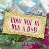 How Not To Run A B&B - Bobby Hutchinson