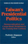 Taiwan's Presidential Politics: Democratization and Cross Strait Relations in the Twenty-First Century - Muthiah Alagappa