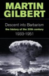 The Descent into Barbarism (History of the 20th Century 2) - Martin Gilbert