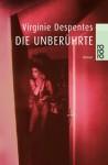 Die Unberührte: Roman - Virginie Despentes, Kerstin Krolak, Jochen Schwarzer