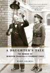 A Daughter's Tale: The Memoir of Winston Churchill's Youngest Child - Mary Soames