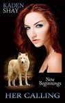 Her Calling (New Beginnings Book 1) - Kaden Shay