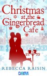 Christmas at the Gingerbread Cafe - Rebecca Raisin