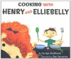 Cooking with Henry and Elliebelly - Carolyn Parkhurst, Dan Yaccarino