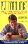 All the Trouble in the World - P.J. O'Rourke