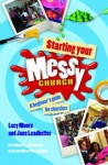 Starting Your Messy Church: A Beginner's Guide for Churches. by Lucy Moore, Jane Leadbetter - Lucy Moore, Jane Leadbetter